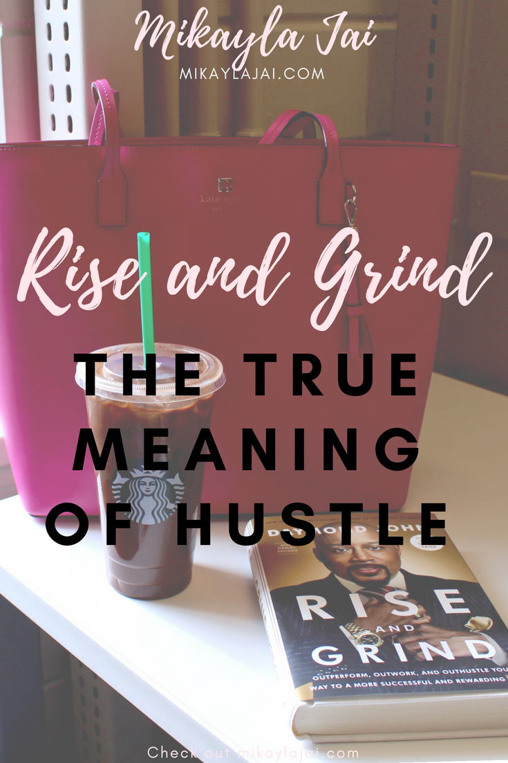 rise and grind, the meaning to hustle in this day and age